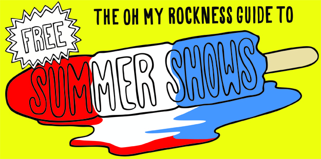 The Oh My Rockness guide to free summer shows