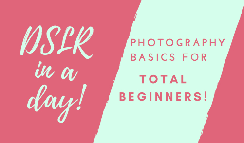 DSLR in a Day Crash Course: Basic digital photography for total beginners!