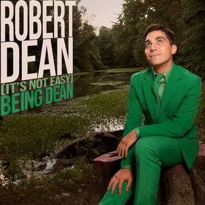 Comedian extraordinaire Robert Dean's new album (It's Not Easy) Being Dean out 4/12