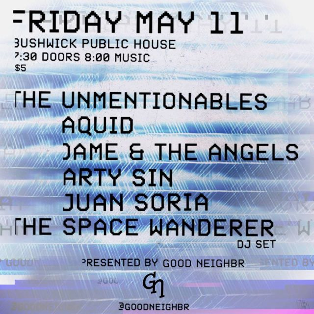 The Unmentionables/AQUID/Arty Sin/Juan Soria/DAME and the Angels presented by Good Neighbr