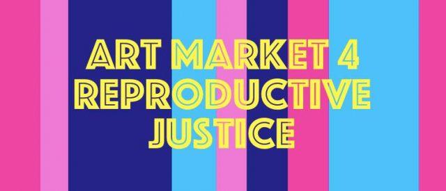 Art Market 4 Reproductive Justice