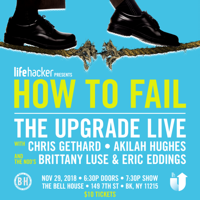 HOW TO FAIL: THE UPGRADE LIVE