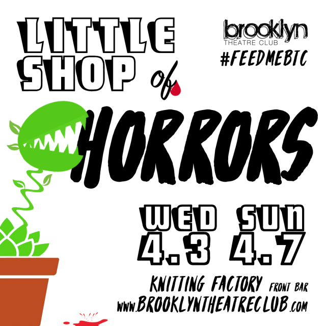 LITTLE SHOP OF HORRORS, presented by brooklyn theatre club!