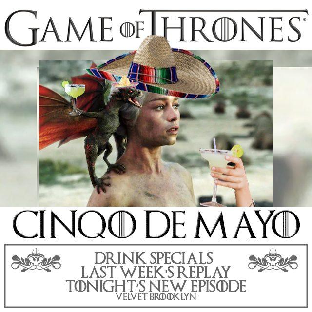 GAME OF THRONES / CINQO DE MAYO
