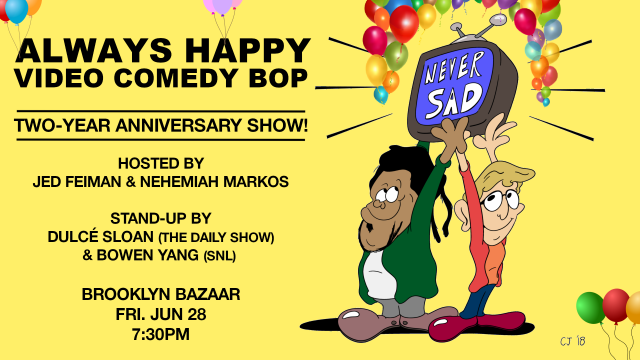 Always Happy Video Comedy Bop – 2-Year Anniversary Show w/ Dulcé Sloan & Bowen Yang!