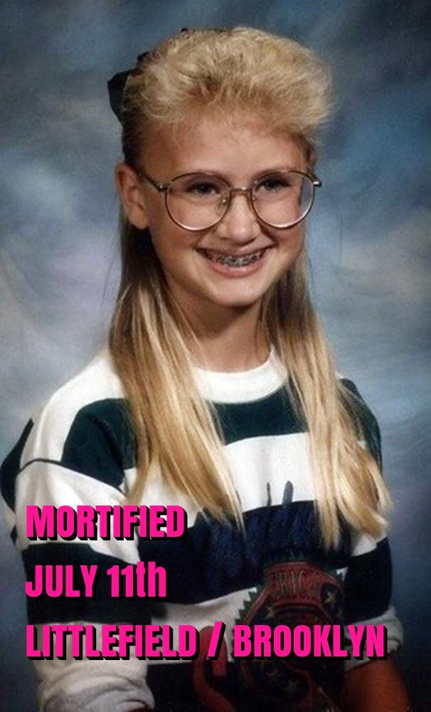 Mortified! July 11th