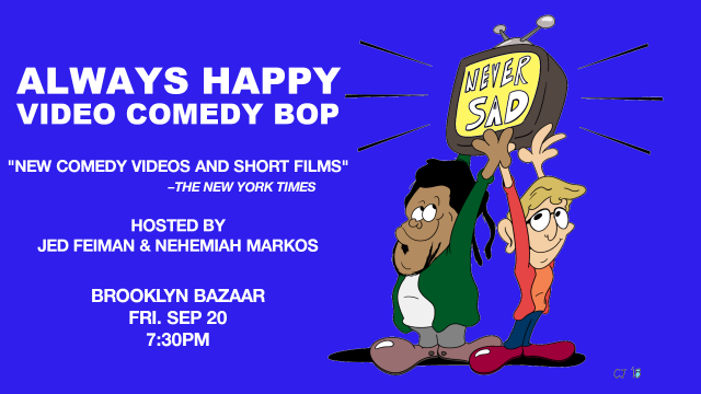 Never Sad's Always Happy Video Comedy Bop – w/ Ziwe Fumudoh & Conner O'Malley!