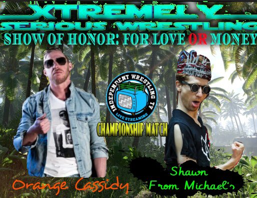 Xtremely Serious Wrestling Presents: Show of Honor: For Love Or Money
