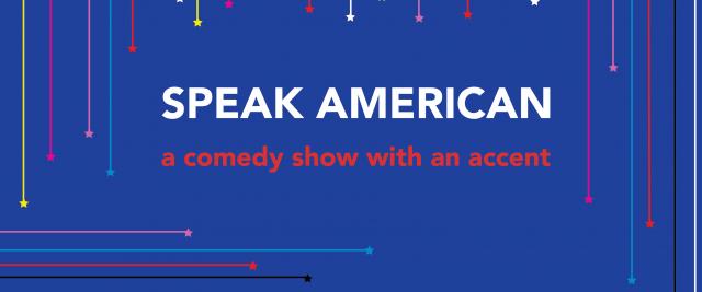 Speak American – a comedy show
