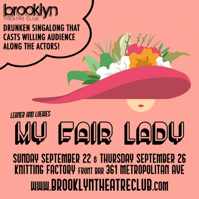 MY FAIR LADY, a drunken singalong and immersive reading!