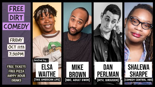 Free Dirt Comedy Show – Comics from Comedy Central, Adult Swim, HBO w/ FREE PIZZA + HAPPY HOUR DRINKS
