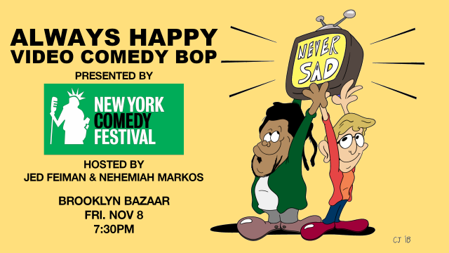 Never Sad's Always Happy Video Comedy Bop – Presented by the New York Comedy Festival!