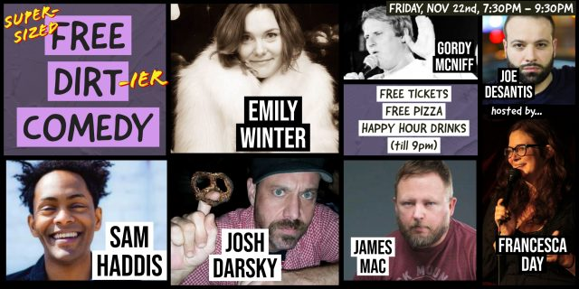 Super-Sized Free Dirt Comedy Show! w/ FREE PIZZA & HAPPY HOUR DRINKS all show long!