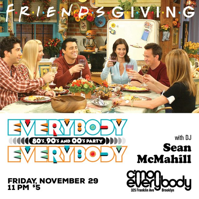 Everybody, Everybody *an 80's, 90's, 00's party* Friendsgiving Edition!