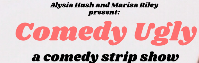 Comedy Ugly: A Stand Up Comedy/Strip Tease Show